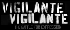 VIGILANTE VIGILANTE: The Battle for Expression :: Now Showing In Select Cities